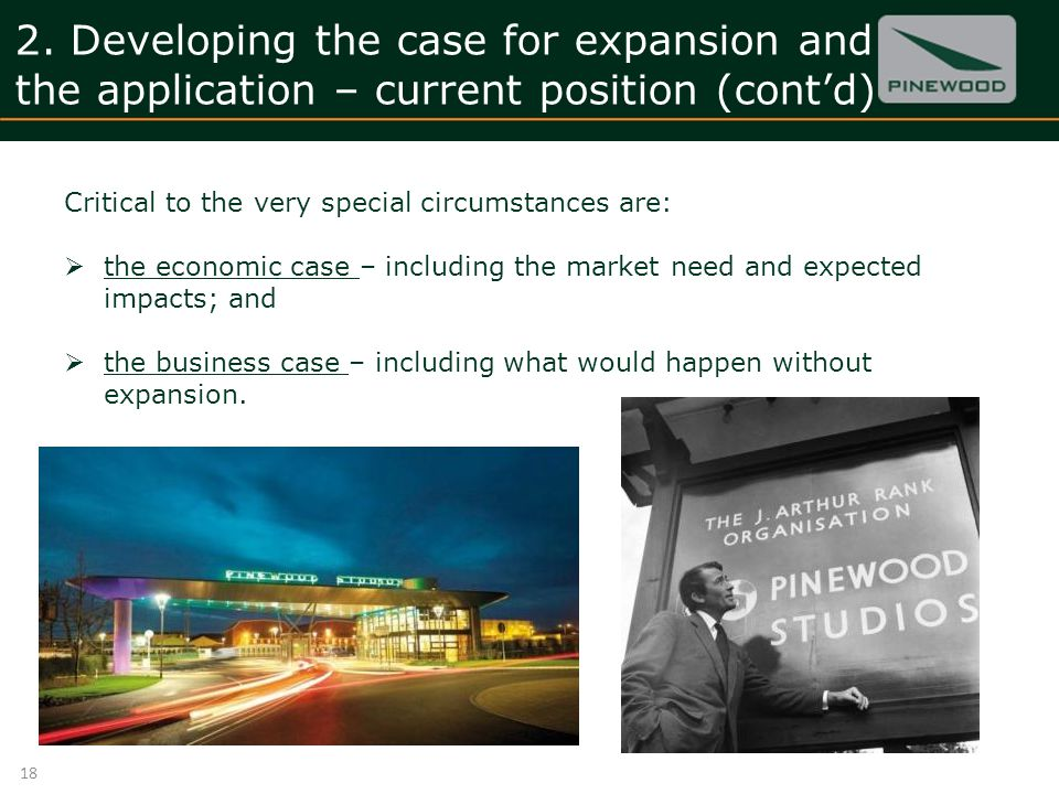 2. Developing the case for expansion and the application – current position (contd) Critical to the very special circumstances are: the economic case