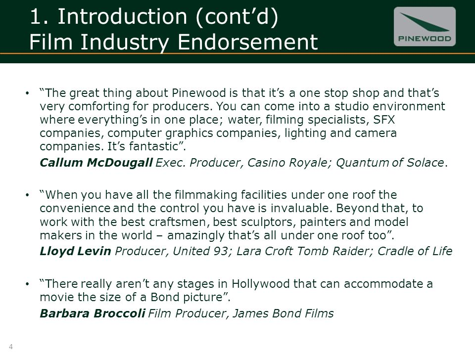 1. Introduction (contd) Film Industry Endorsement The great thing about Pinewood is that its a one stop shop and thats very comforting for producers.