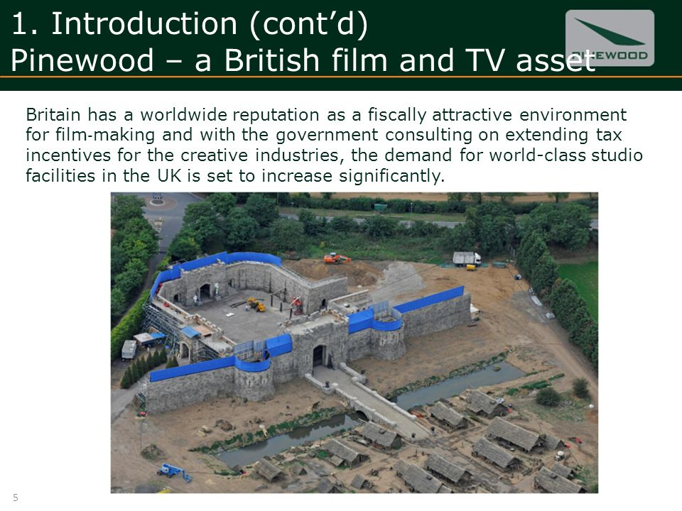 1. Introduction (contd) Pinewood – a British film and TV asset 5 Britain has a worldwide reputation as a fiscally attractive environment for film maki