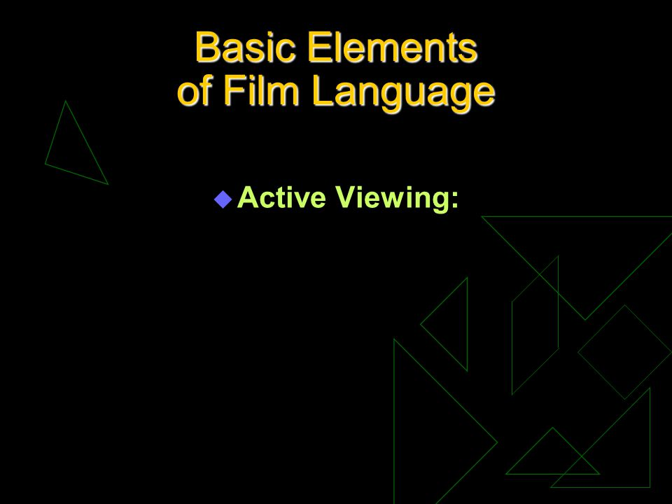 Basic Elements of Film Language u Active Viewing:
