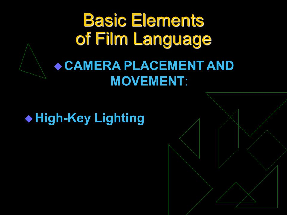 Basic Elements of Film Language u CAMERA PLACEMENT AND MOVEMENT: u High-Key Lighting