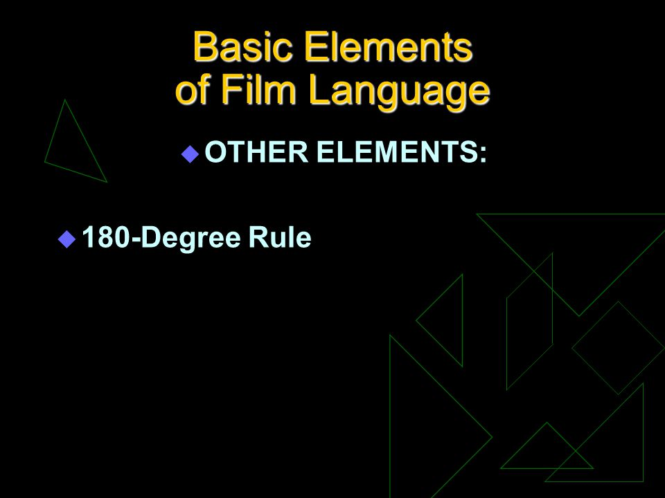 Basic Elements of Film Language u OTHER ELEMENTS: u 180-Degree Rule