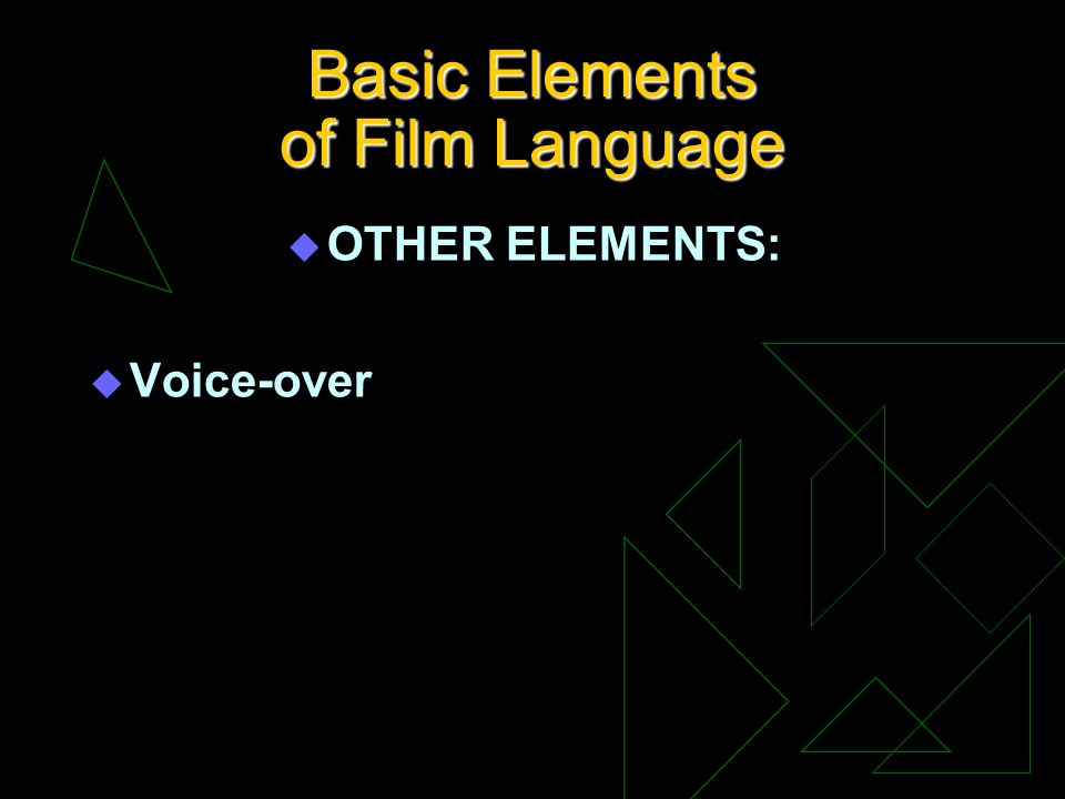 Basic Elements of Film Language u OTHER ELEMENTS: u Voice-over