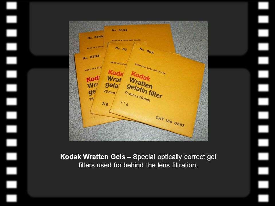 Kodak Wratten Gels – Special optically correct gel filters used for behind the lens filtration.