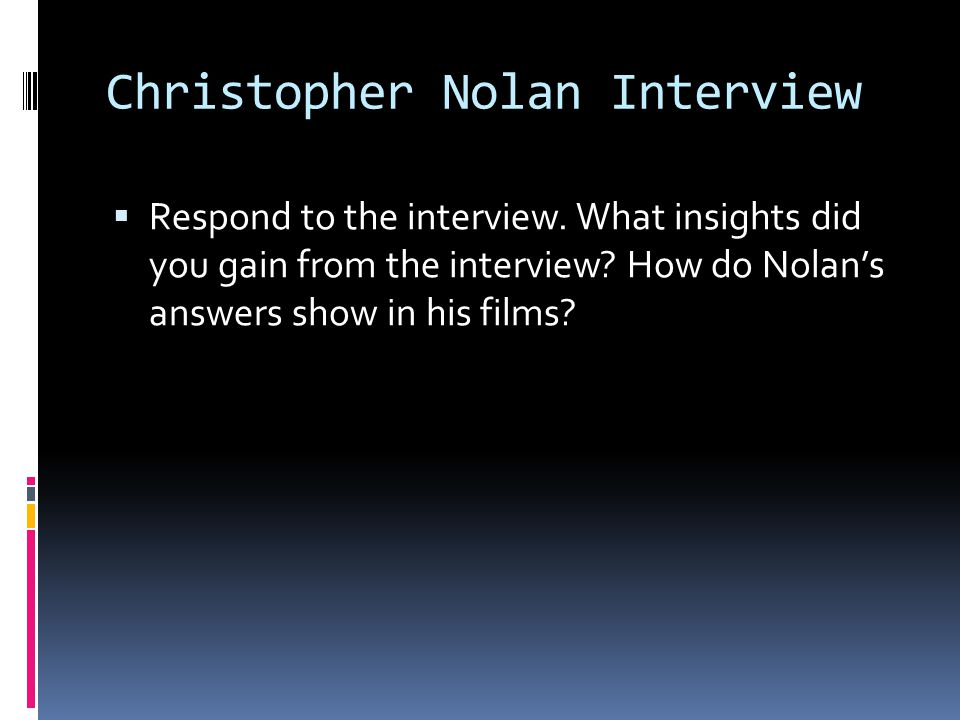 Christopher Nolan Interview Respond to the interview. What insights did you gain from the interview? How do Nolans answers show in his films?
