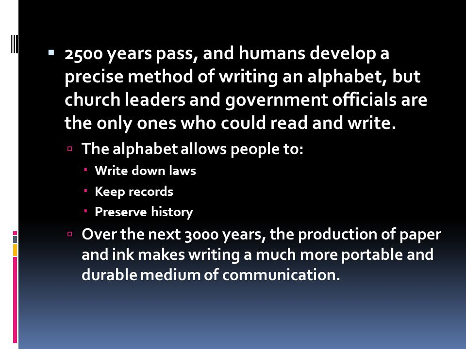 2500 years pass, and humans develop a precise method of writing an alphabet, but church leaders and government officials are the only ones who could r