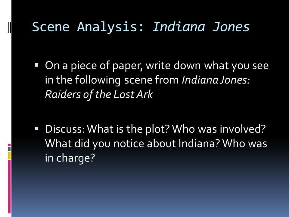 Scene Analysis: Indiana Jones On a piece of paper, write down what you see in the following scene from Indiana Jones: Raiders of the Lost Ark Discuss:
