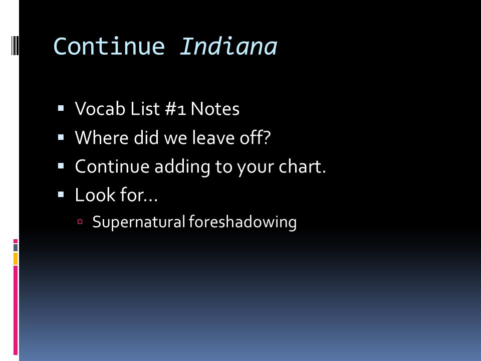 Continue Indiana Vocab List #1 Notes Where did we leave off? Continue adding to your chart. Look for… Supernatural foreshadowing