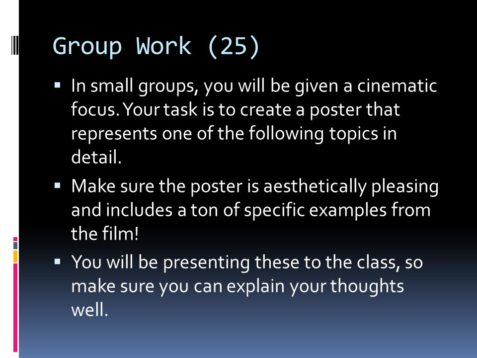 Group Work (25) In small groups, you will be given a cinematic focus. Your task is to create a poster that represents one of the following topics in d