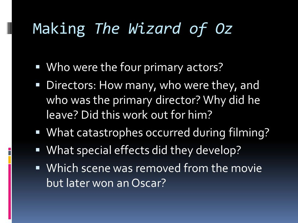 Making The Wizard of Oz Who were the four primary actors? Directors: How many, who were they, and who was the primary director? Why did he leave? Did