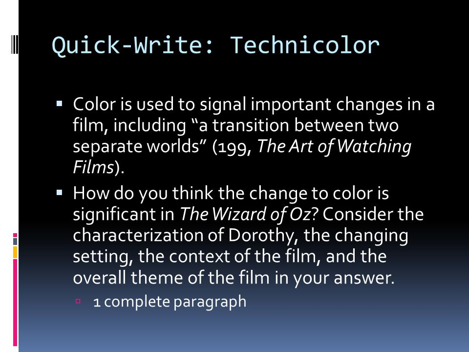 Quick-Write: Technicolor Color is used to signal important changes in a film, including a transition between two separate worlds (199, The Art of Watc