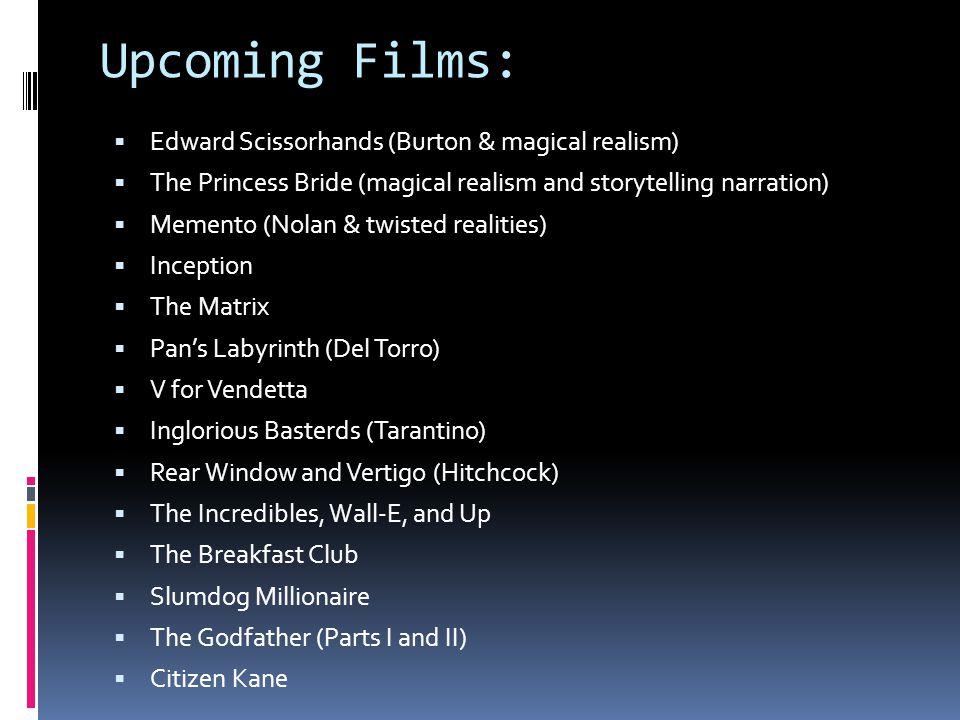 Upcoming Films: Edward Scissorhands (Burton & magical realism) The Princess Bride (magical realism and storytelling narration) Memento (Nolan & twiste
