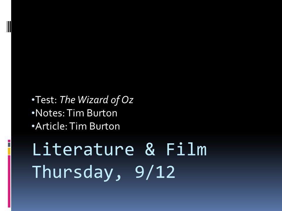 Test: The Wizard of Oz Notes: Tim Burton Article: Tim Burton Literature & Film Thursday, 9/12