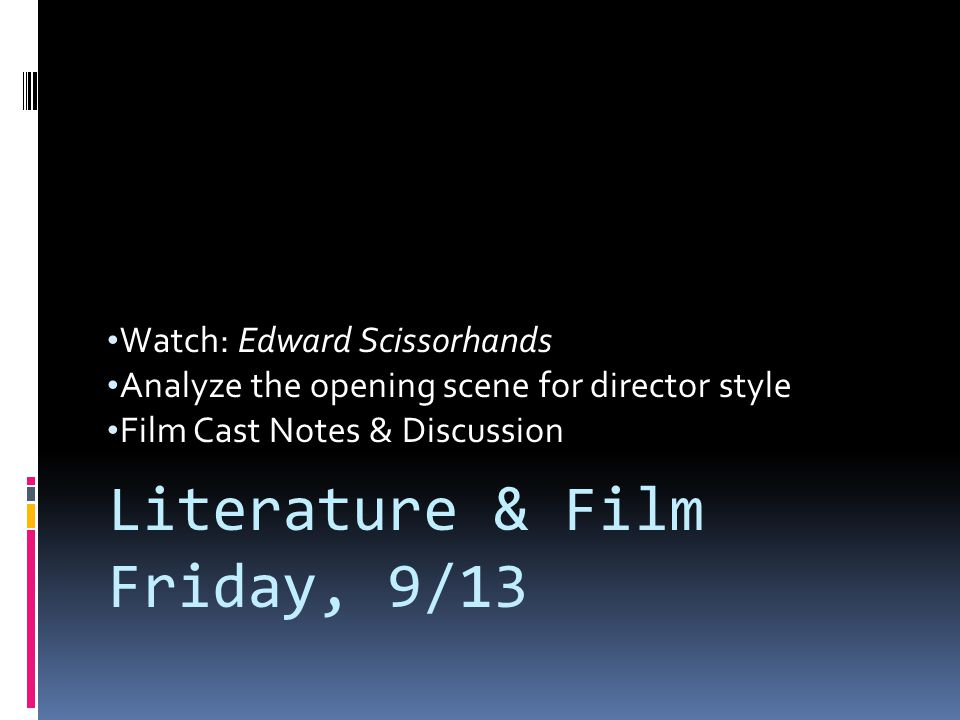 Watch: Edward Scissorhands Analyze the opening scene for director style Film Cast Notes & Discussion Literature & Film Friday, 9/13