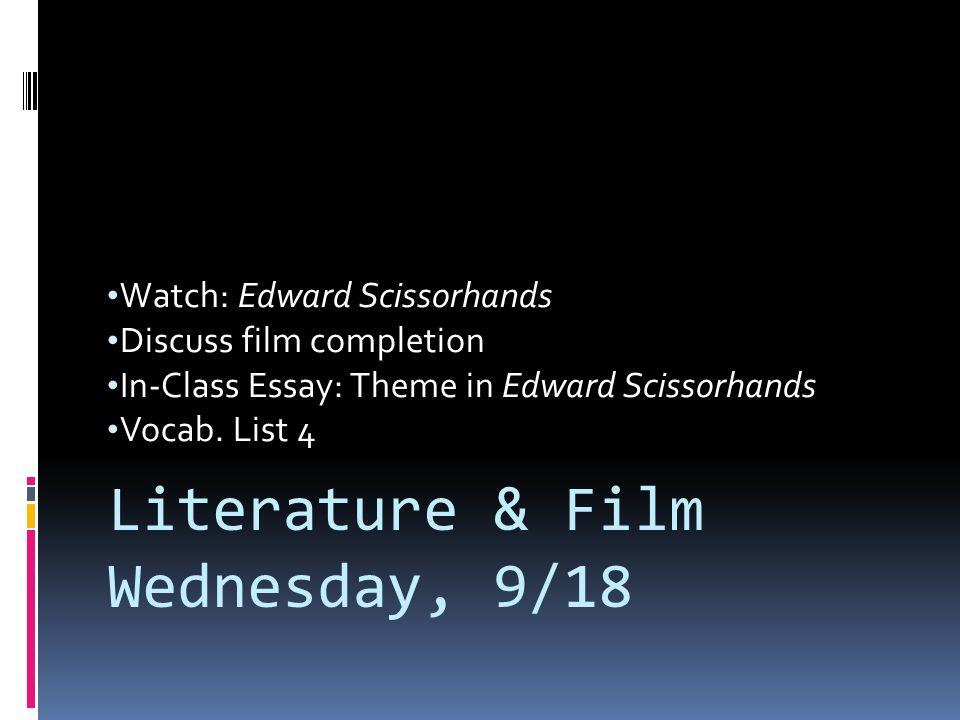 Watch: Edward Scissorhands Discuss film completion In-Class Essay: Theme in Edward Scissorhands Vocab. List 4 Literature & Film Wednesday, 9/18