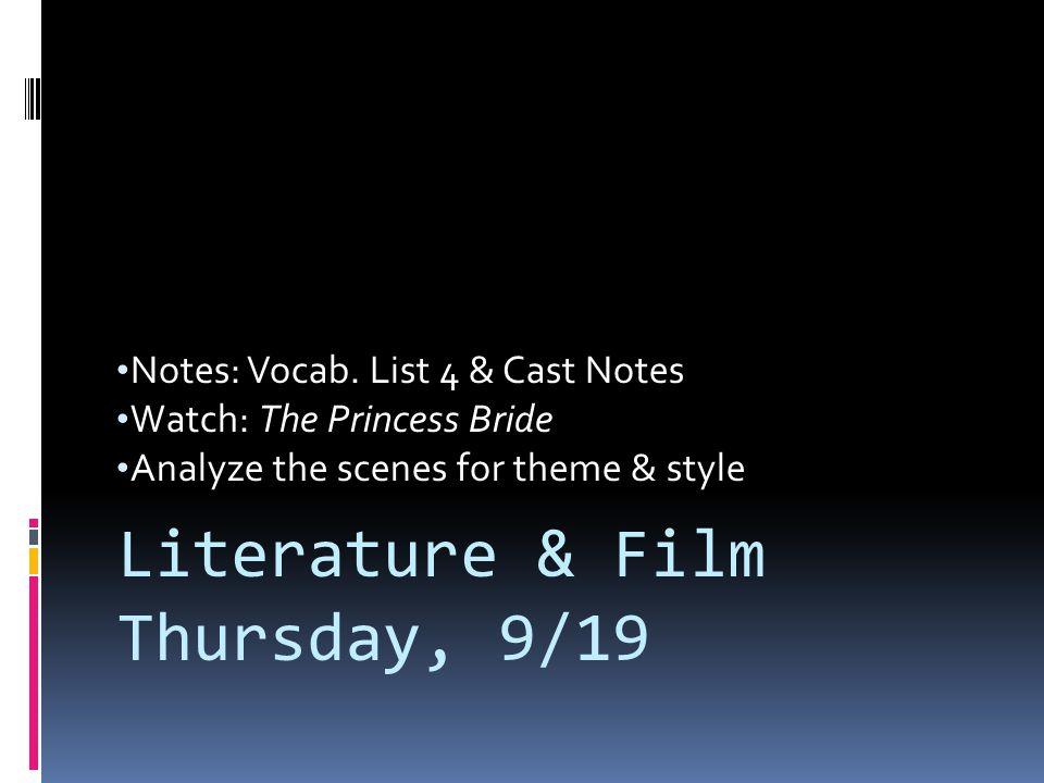 Notes: Vocab. List 4 & Cast Notes Watch: The Princess Bride Analyze the scenes for theme & style Literature & Film Thursday, 9/19