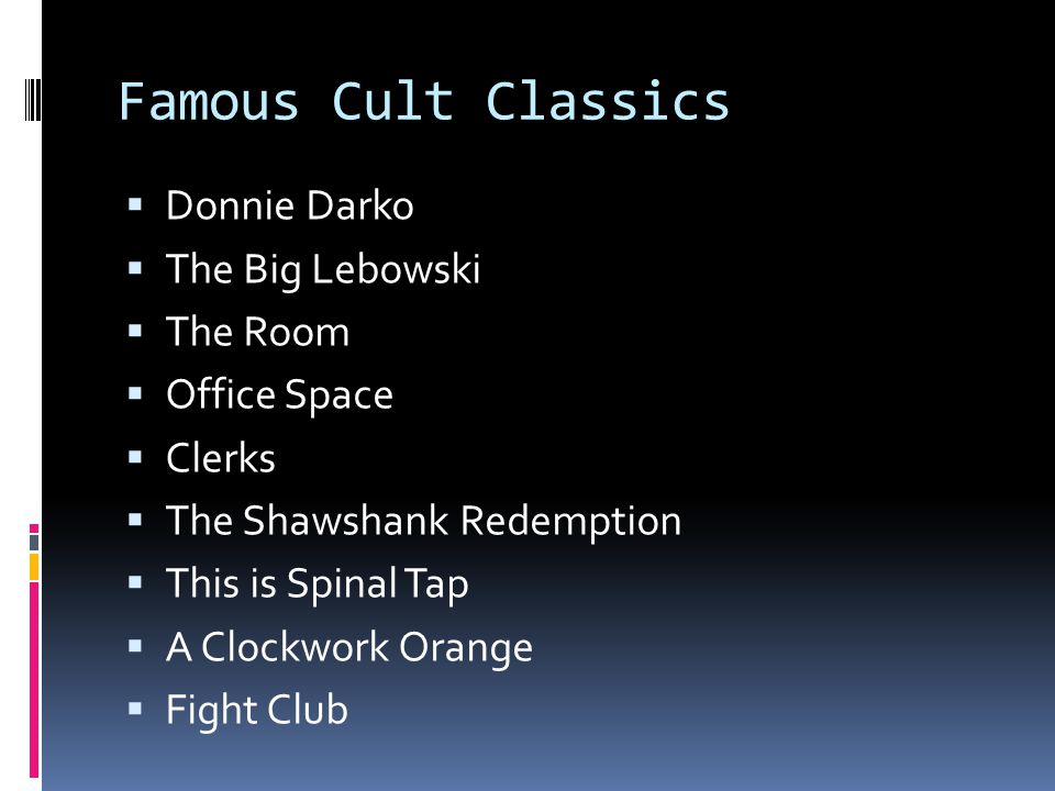 Famous Cult Classics Donnie Darko The Big Lebowski The Room Office Space Clerks The Shawshank Redemption This is Spinal Tap A Clockwork Orange Fight C