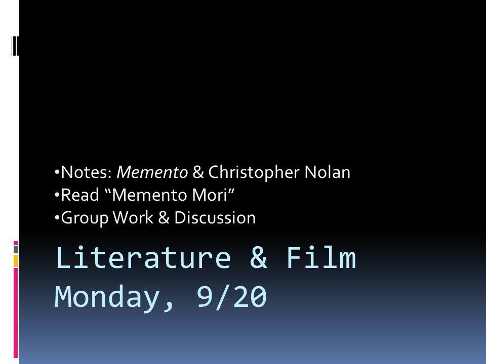 Notes: Memento & Christopher Nolan Read Memento Mori Group Work & Discussion Literature & Film Monday, 9/20