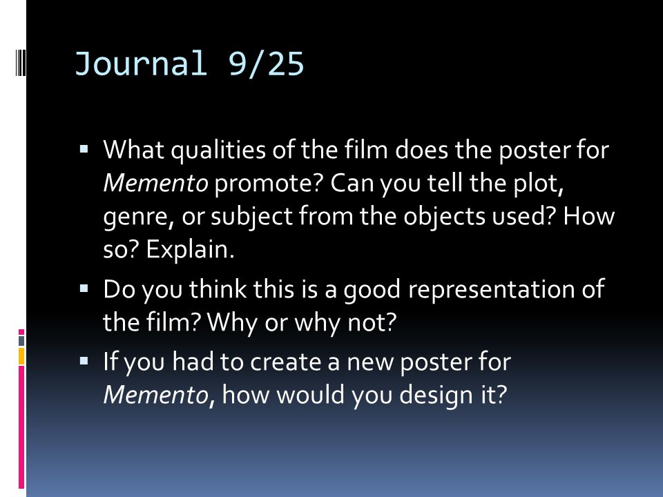 Journal 9/25 What qualities of the film does the poster for Memento promote? Can you tell the plot, genre, or subject from the objects used? How so? E