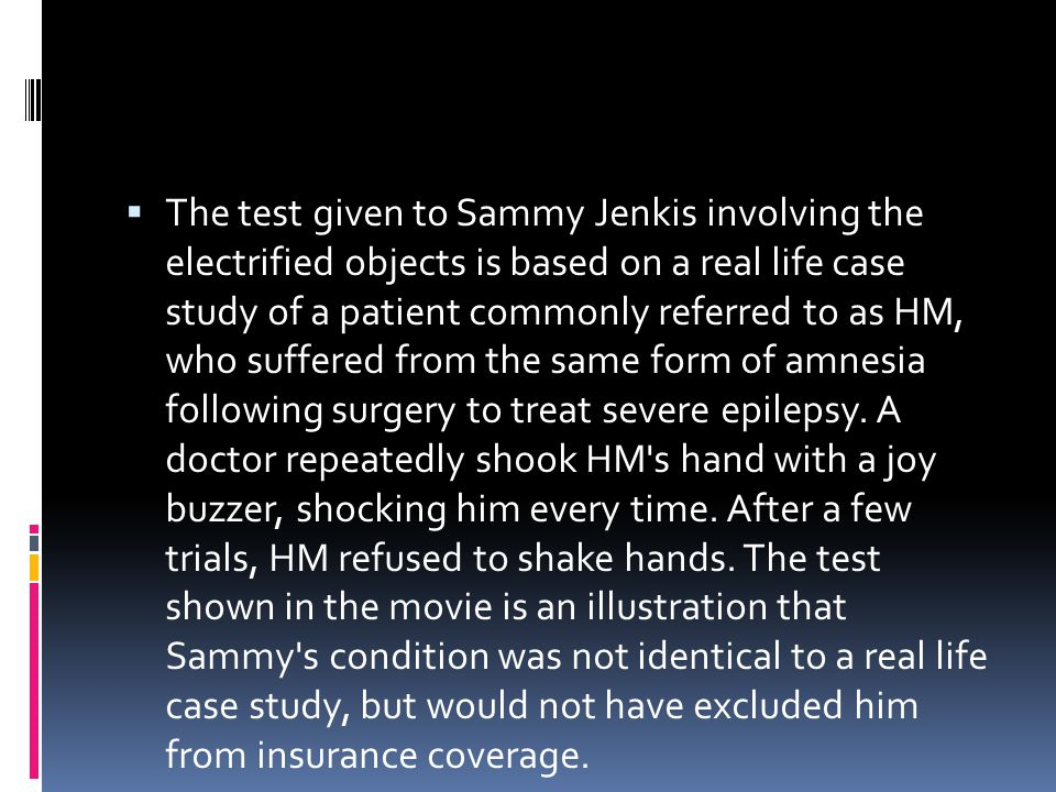 The test given to Sammy Jenkis involving the electrified objects is based on a real life case study of a patient commonly referred to as HM, who suffe
