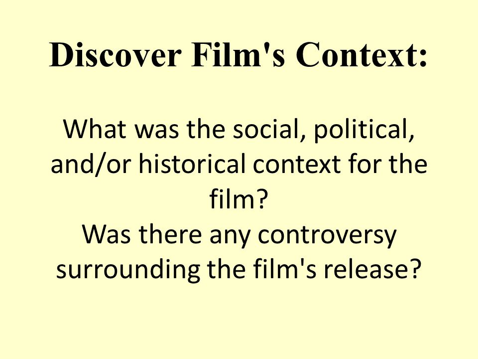 Discover Film's Context: What was the social, political, and/or historical context for the film? Was there any controversy surrounding the film's rele