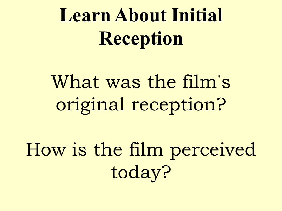 Learn About Initial Reception Learn About Initial Reception What was the film's original reception? How is the film perceived today?