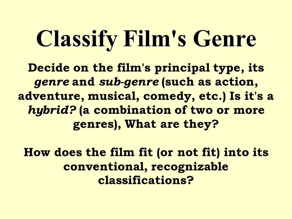 Classify Film's Genre Classify Film's Genre Decide on the film's principal type, its genre and sub-genre (such as action, adventure, musical, comedy,