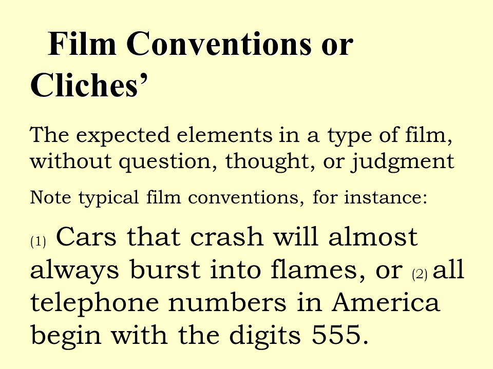 Film Conventions or Cliches Film Conventions or Cliches The expected elements in a type of film, without question, thought, or judgment Note typical f