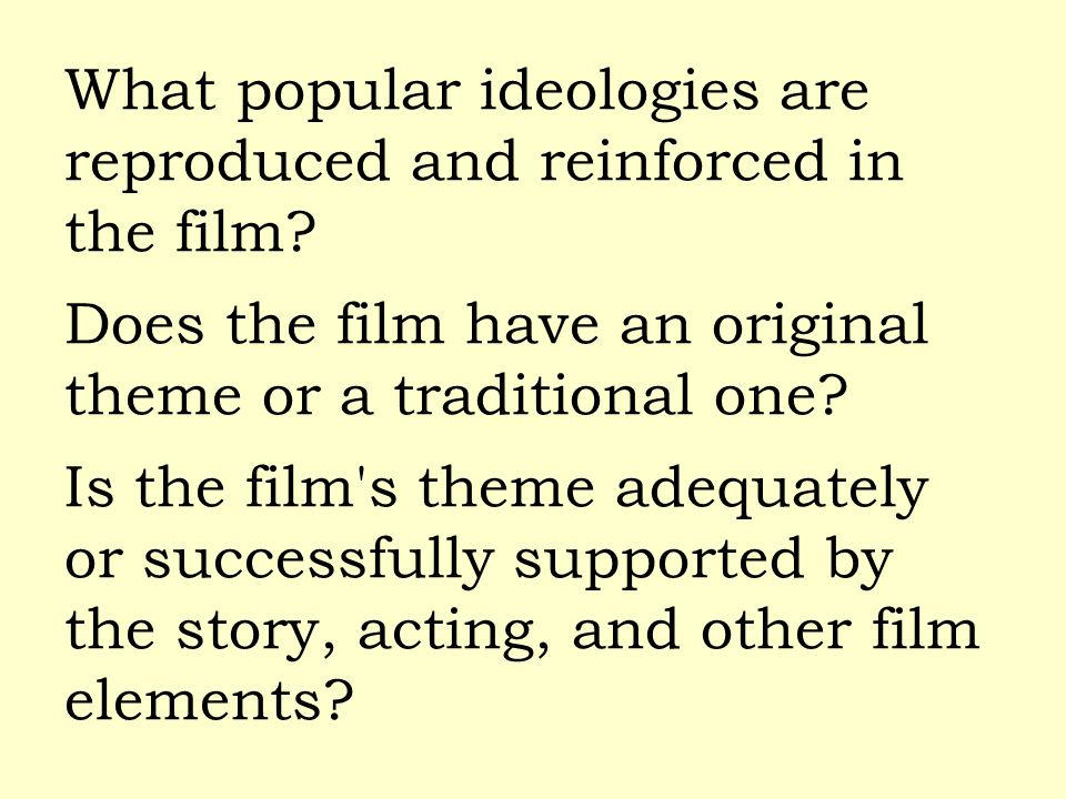 What popular ideologies are reproduced and reinforced in the film? Does the film have an original theme or a traditional one? Is the film's theme adeq