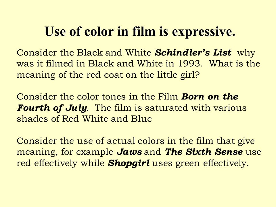 Use of color in film is expressive. Use of color in film is expressive. Consider the Black and White Schindlers List why was it filmed in Black and Wh