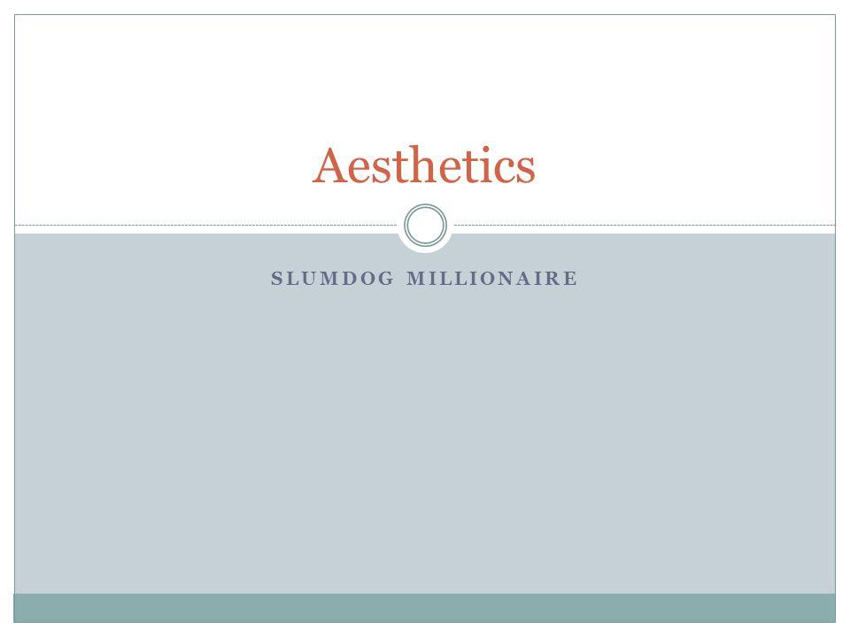 SLUMDOG MILLIONAIRE Aesthetics