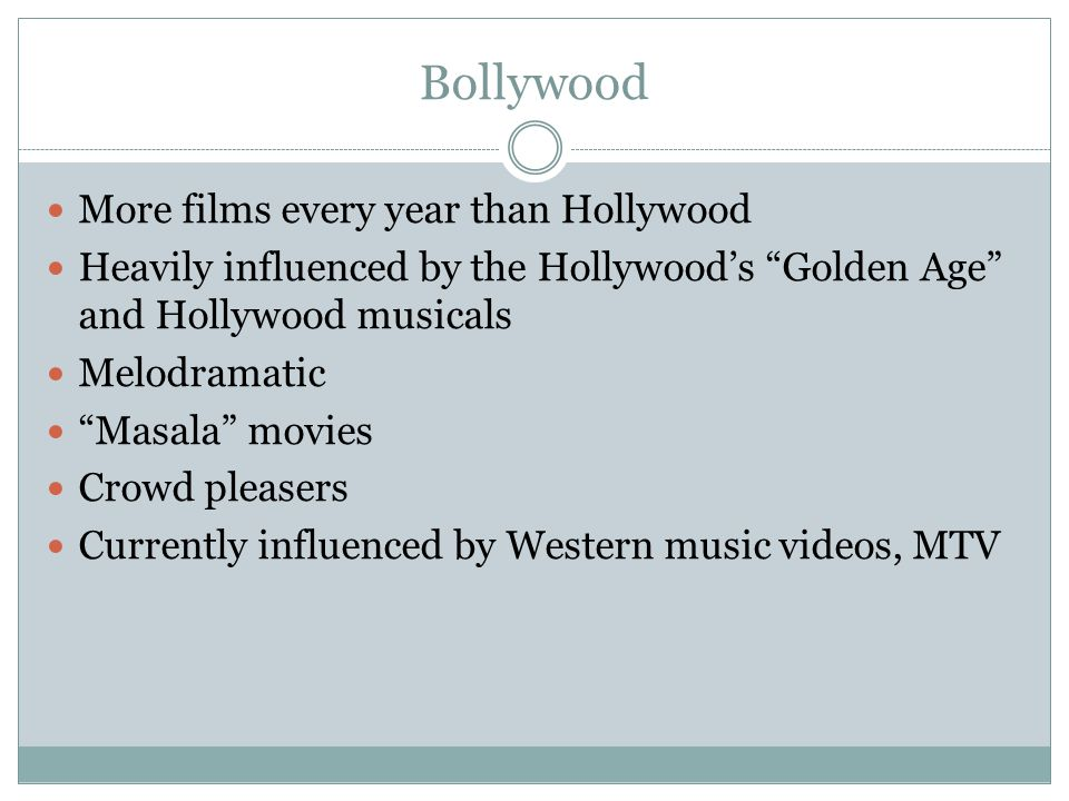 Bollywood More films every year than Hollywood Heavily influenced by the Hollywoods Golden Age and Hollywood musicals Melodramatic Masala movies Crowd