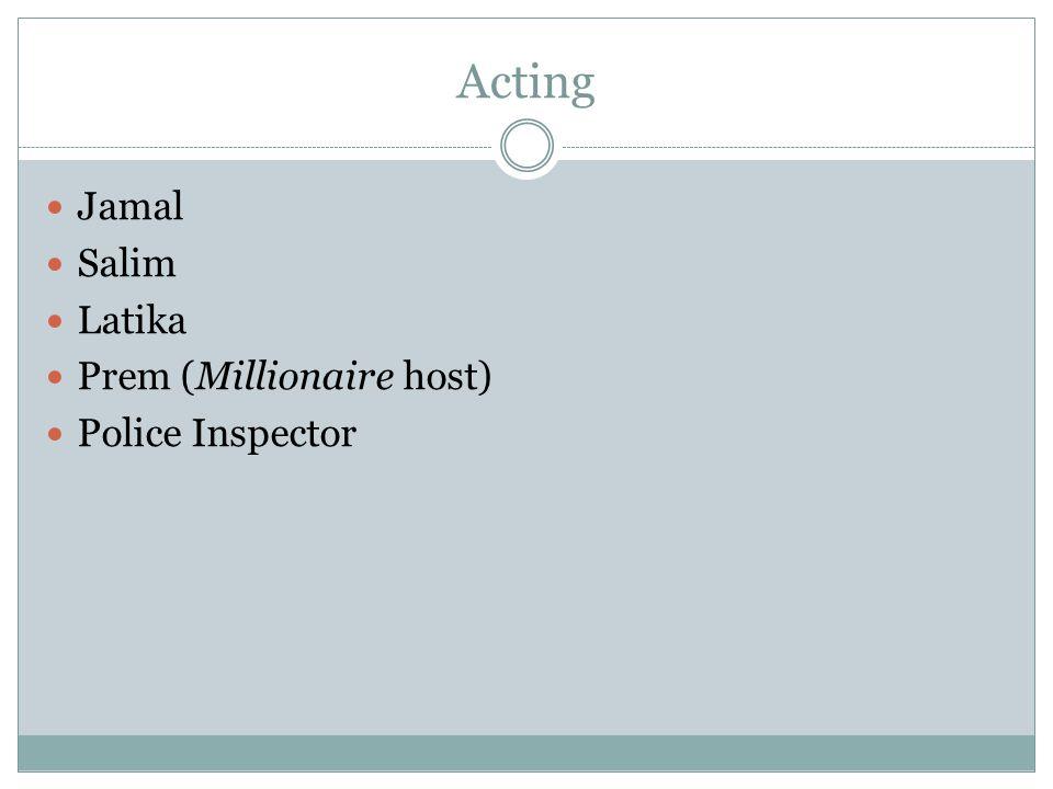 Acting Jamal Salim Latika Prem (Millionaire host) Police Inspector