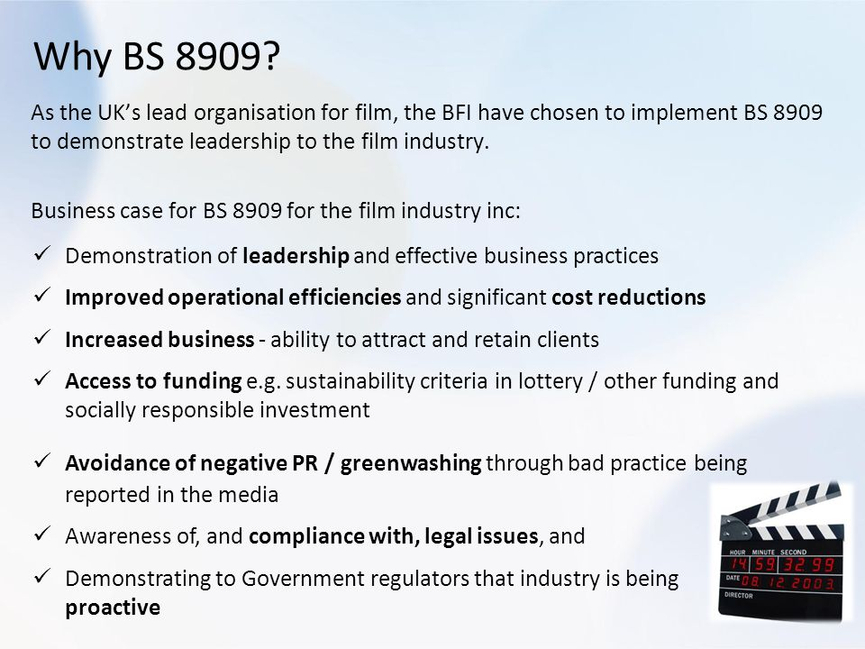 As the UKs lead organisation for film, the BFI have chosen to implement BS 8909 to demonstrate leadership to the film industry.