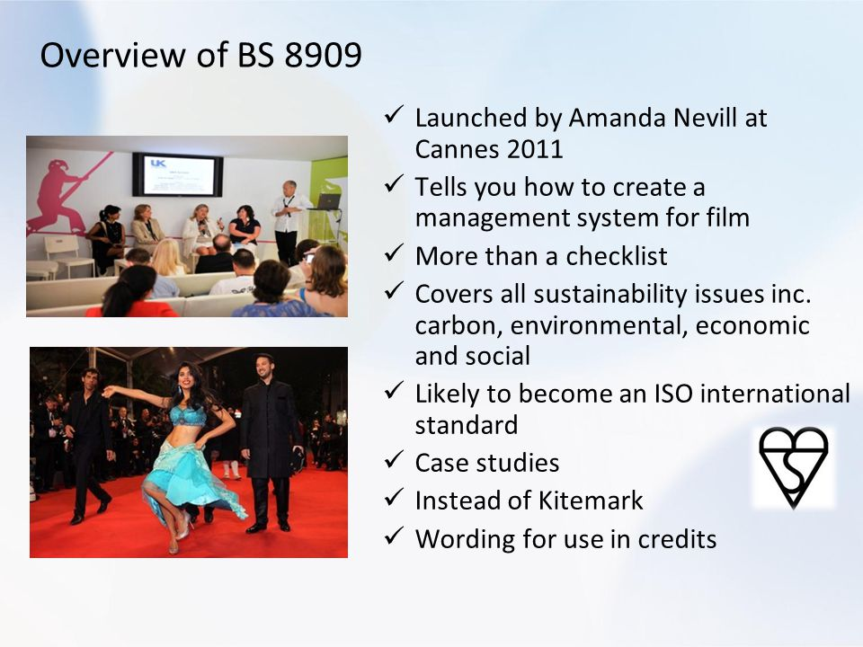 Launched by Amanda Nevill at Cannes 2011 Tells you how to create a management system for film More than a checklist Covers all sustainability issues inc.