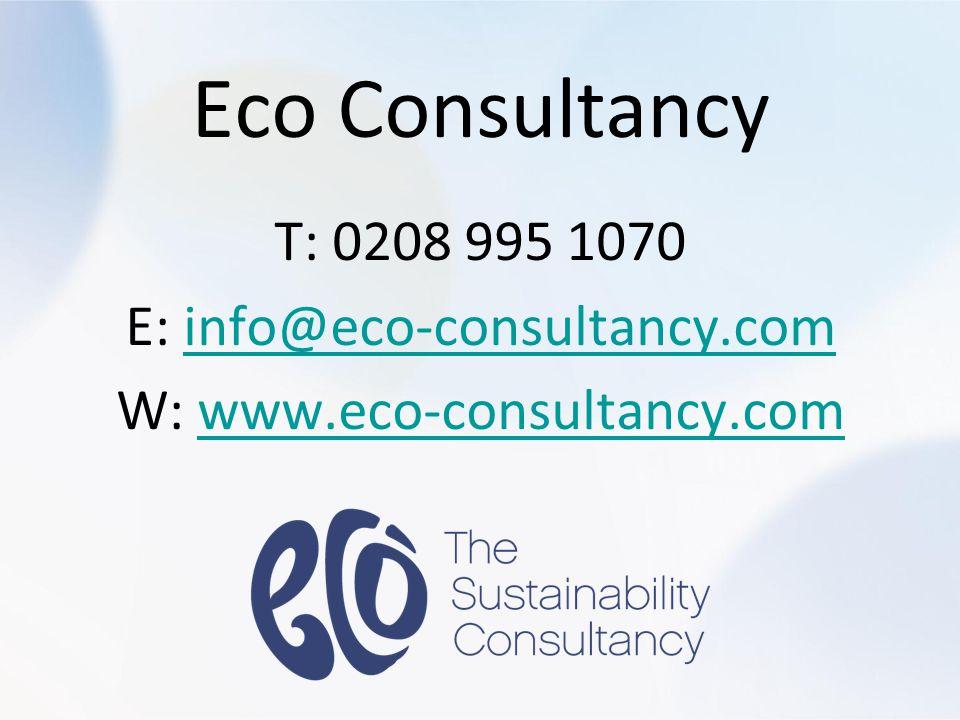 Eco Consultancy T: 0208 995 1070 E: info@eco-consultancy.cominfo@eco-consultancy.com W: www.eco-consultancy.comwww.eco-consultancy.com