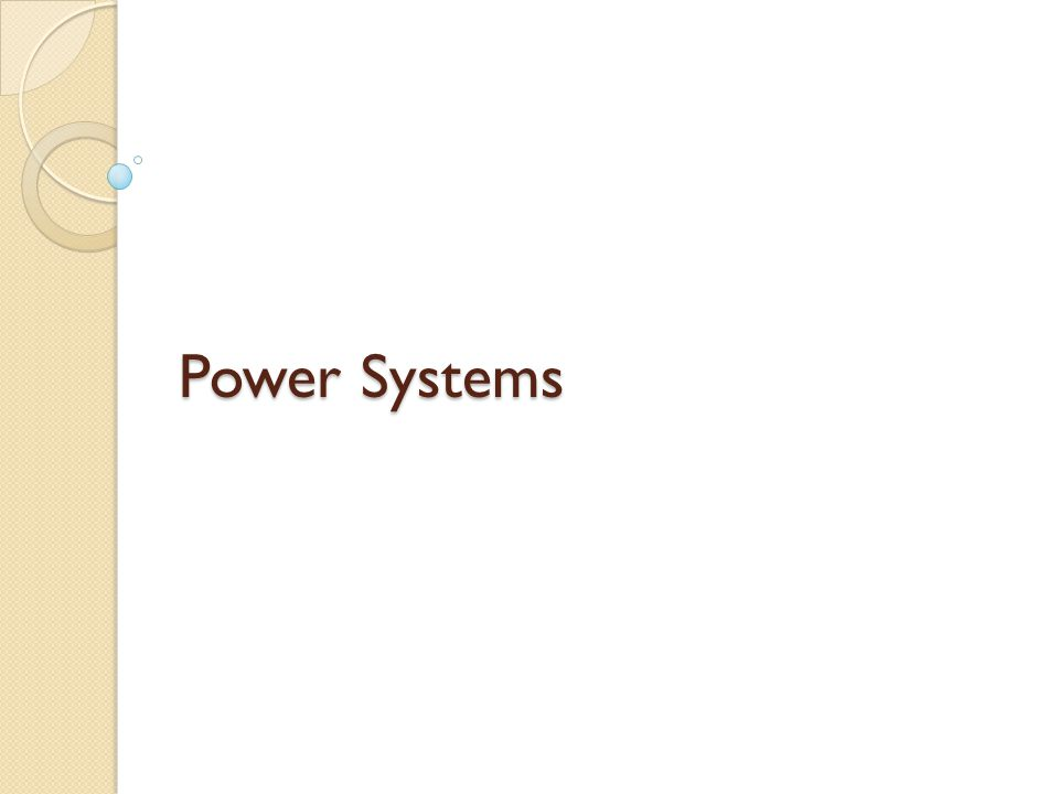 Power Systems Goals and Specifications Provide power for all integrated circuits.