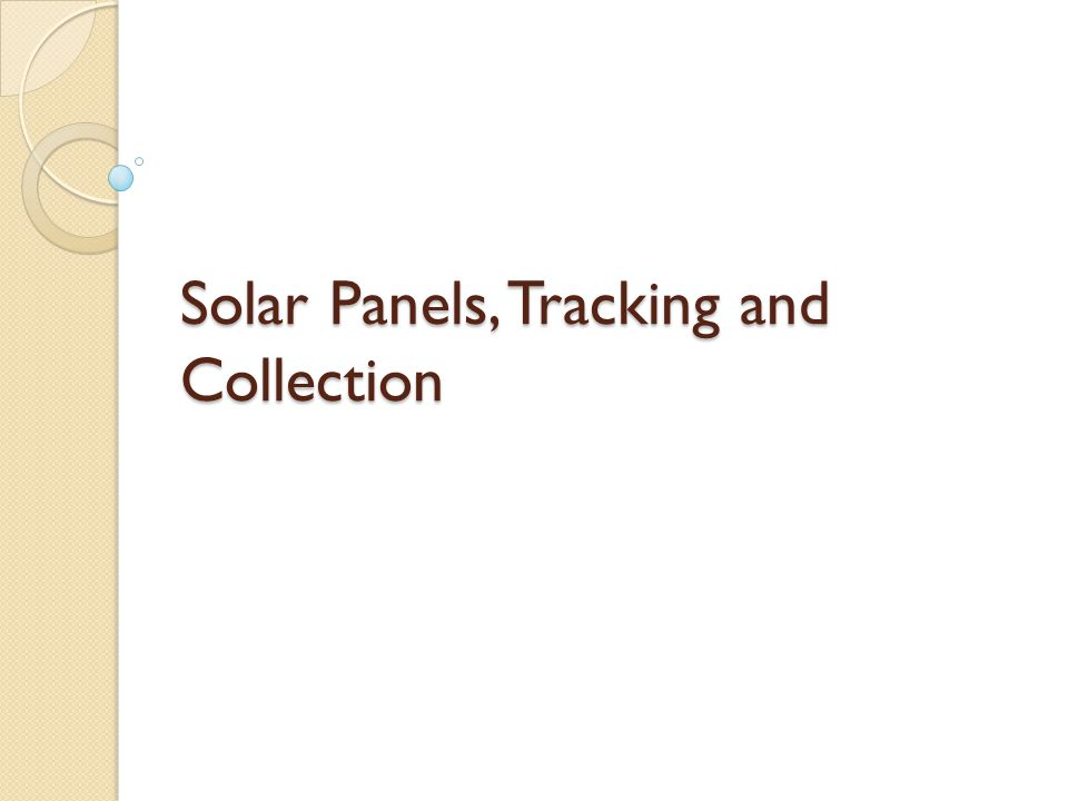 Solar Panels, Tracking and Collection