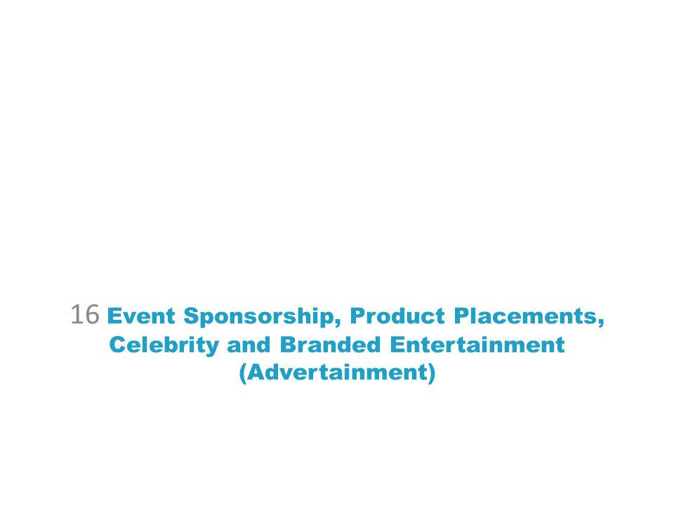 16 Event Sponsorship, Product Placements, Celebrity and Branded Entertainment (Advertainment)