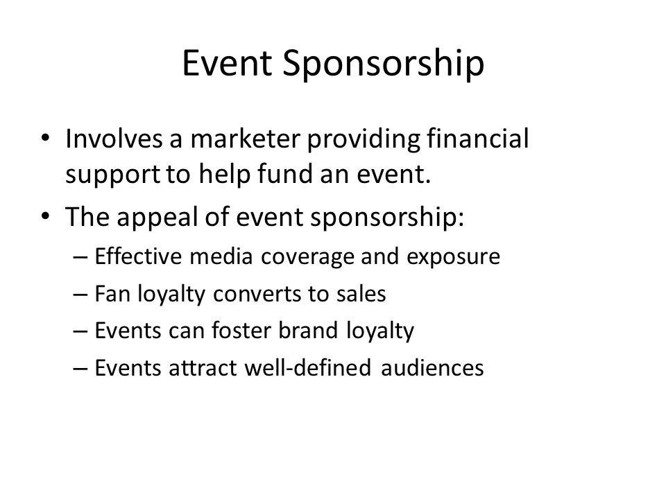 Event Sponsorship Involves a marketer providing financial support to help fund an event.