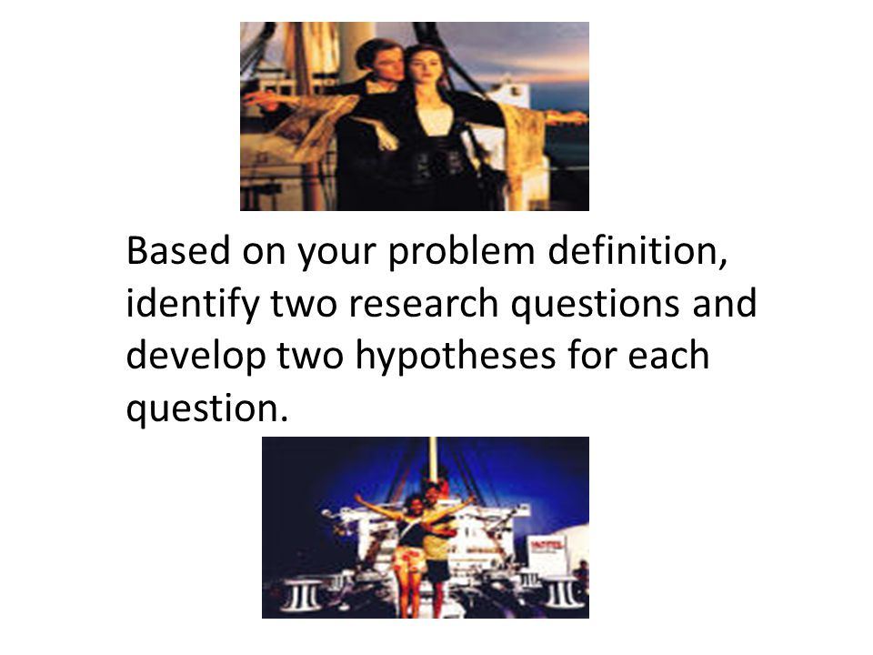 Based on your problem definition, identify two research questions and develop two hypotheses for each question.
