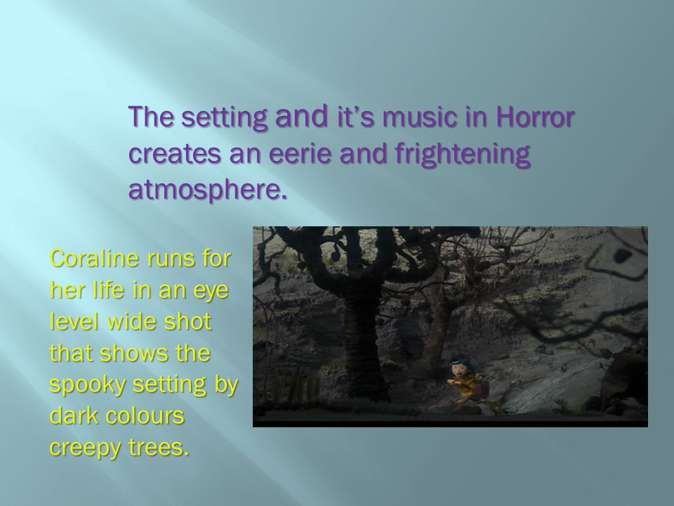 The setting and its music in Horror creates an eerie and frightening atmosphere.