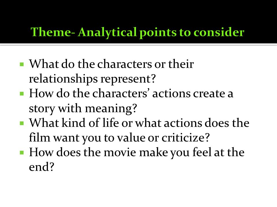 What do the characters or their relationships represent? How do the characters actions create a story with meaning? What kind of life or what actions