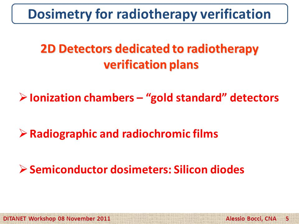 Dosimetry for radiotherapy verification Ionization chambers – gold standard detectors Radiographic and radiochromic films Semiconductor dosimeters: Si