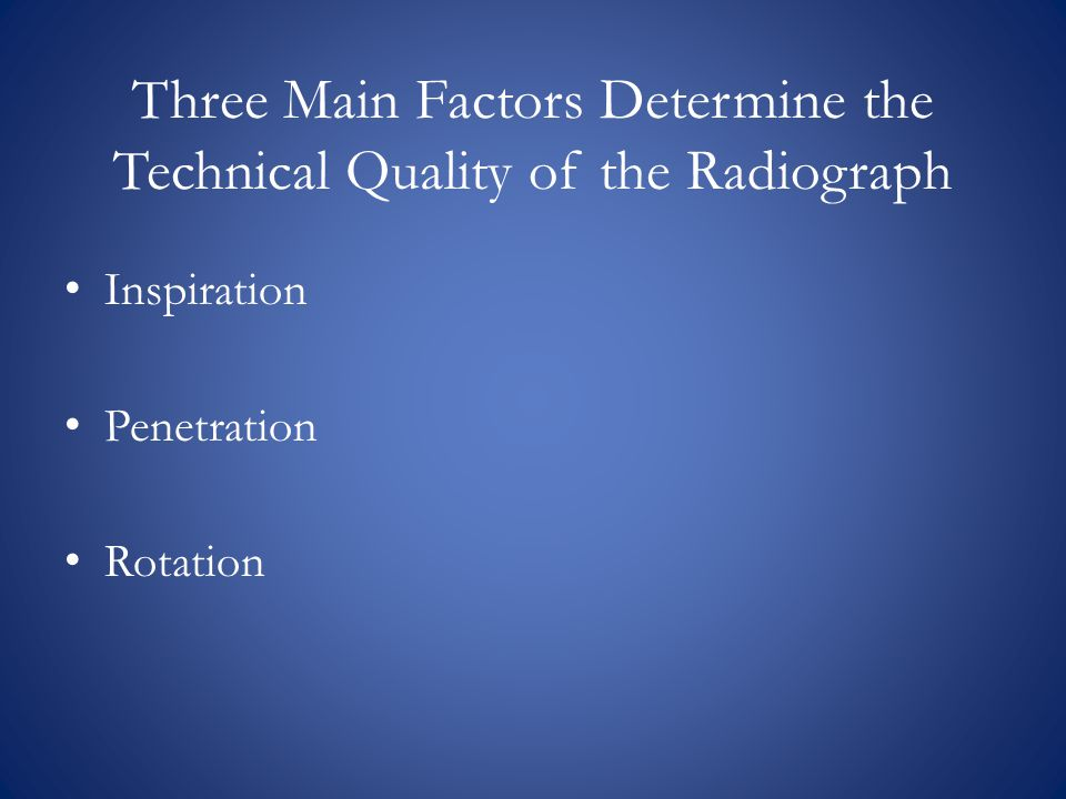 Three Main Factors Determine the Technical Quality of the Radiograph Inspiration Penetration Rotation