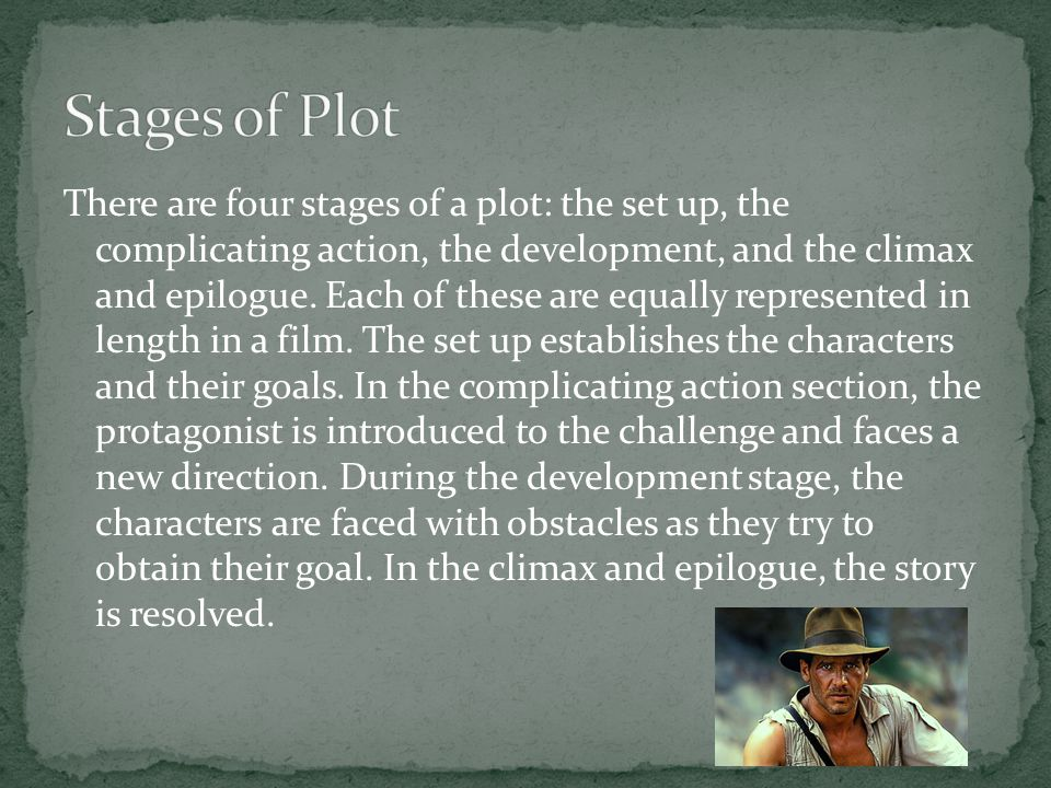 There are four stages of a plot: the set up, the complicating action, the development, and the climax and epilogue.