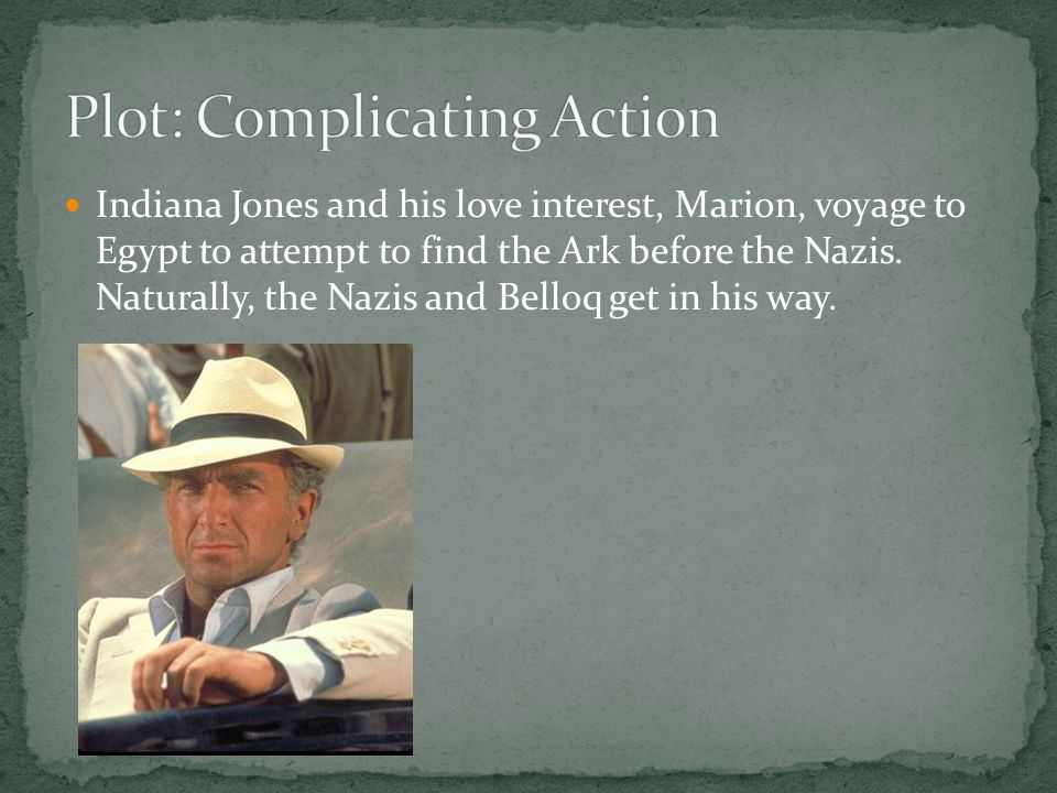 Indiana Jones and his love interest, Marion, voyage to Egypt to attempt to find the Ark before the Nazis. Naturally, the Nazis and Belloq get in his w