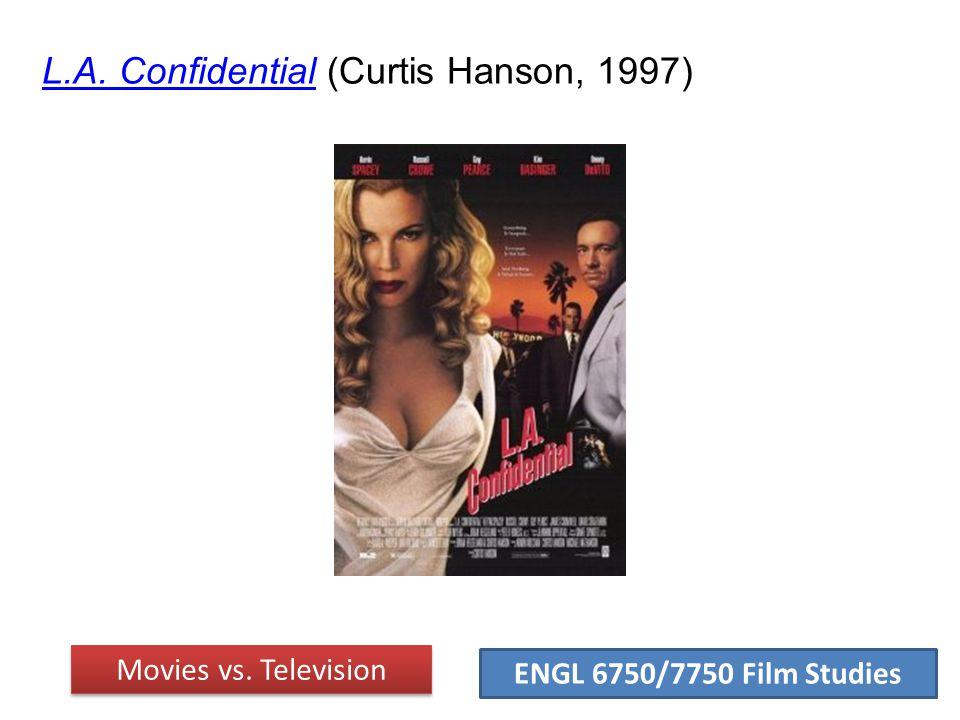ENGL 6750/7750 Film Studies L.A.Confidential (Curtis Hanson, 1997)Curtis Hanson Movies vs.