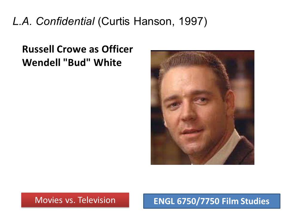 ENGL 6750/7750 Film Studies L.A.Confidential (Curtis Hanson, 1997) Movies vs.