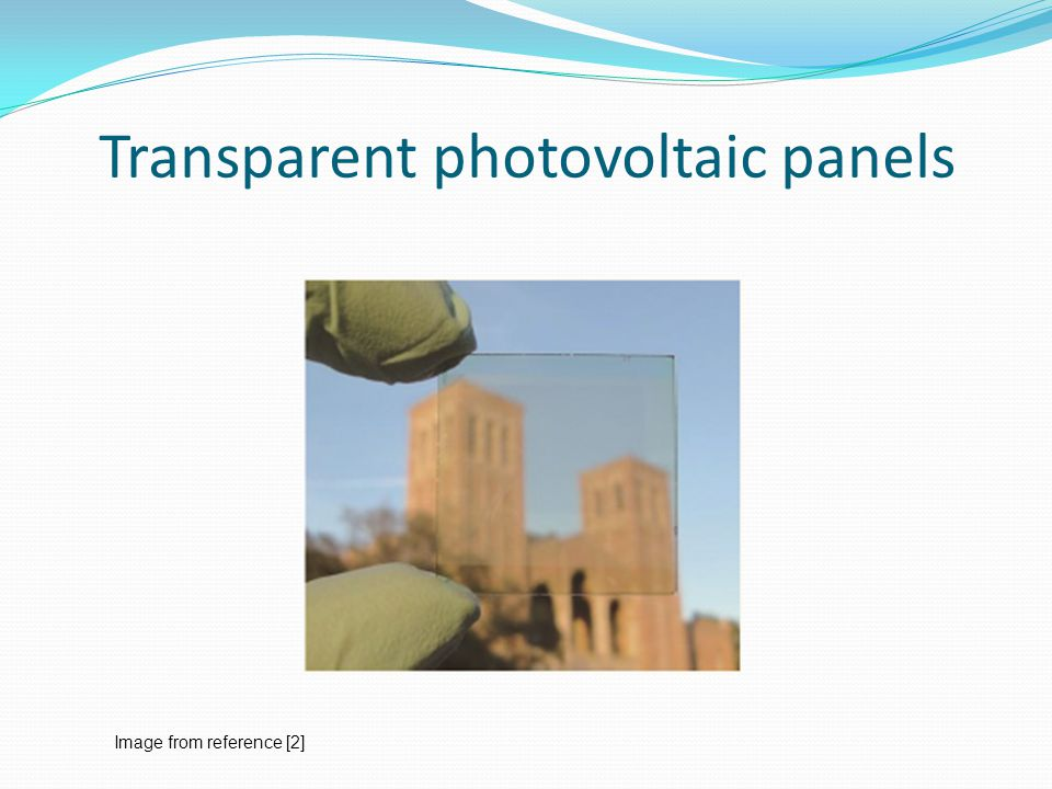 Transparent photovoltaic panels Image from reference [2]